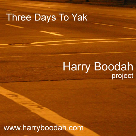 Three Days To Yak - Harry Boodah